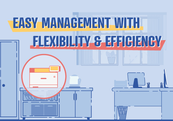 Easy Management with Flexibility & Efficiency